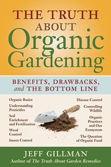 Ann recommends: The Truth about Organic Gardening: Benefits, Drawbacks, and the Bottom Line By Jeff Gillman, Timber Press