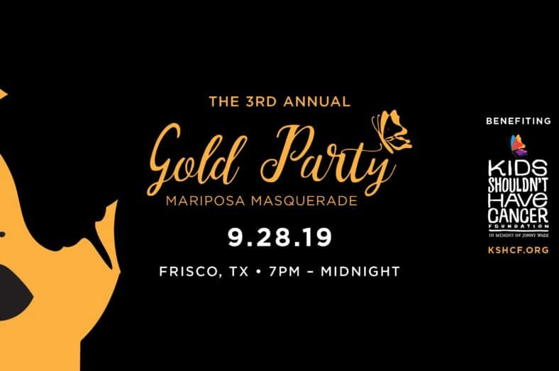 Kids Shouldn't Have Cancer Gold Party will be hosted at Verona Villa (6591 Dallas Parkway) in Frisco on Saturday, September 28 from 7 PM until midnight